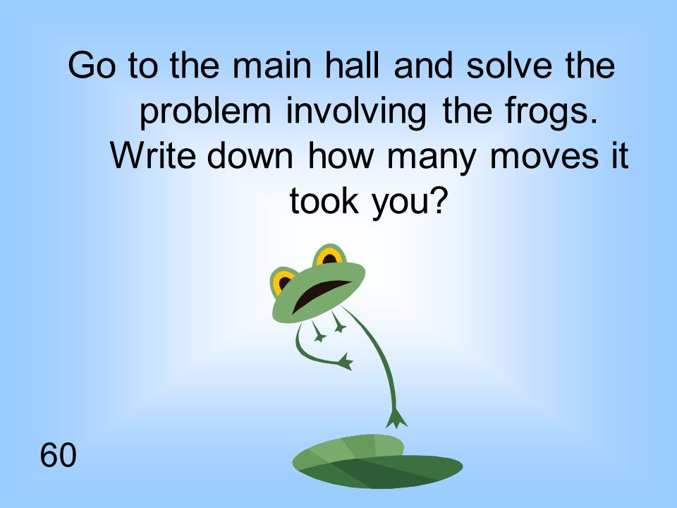 Go to the main hall and solve the problem involving the frogs.