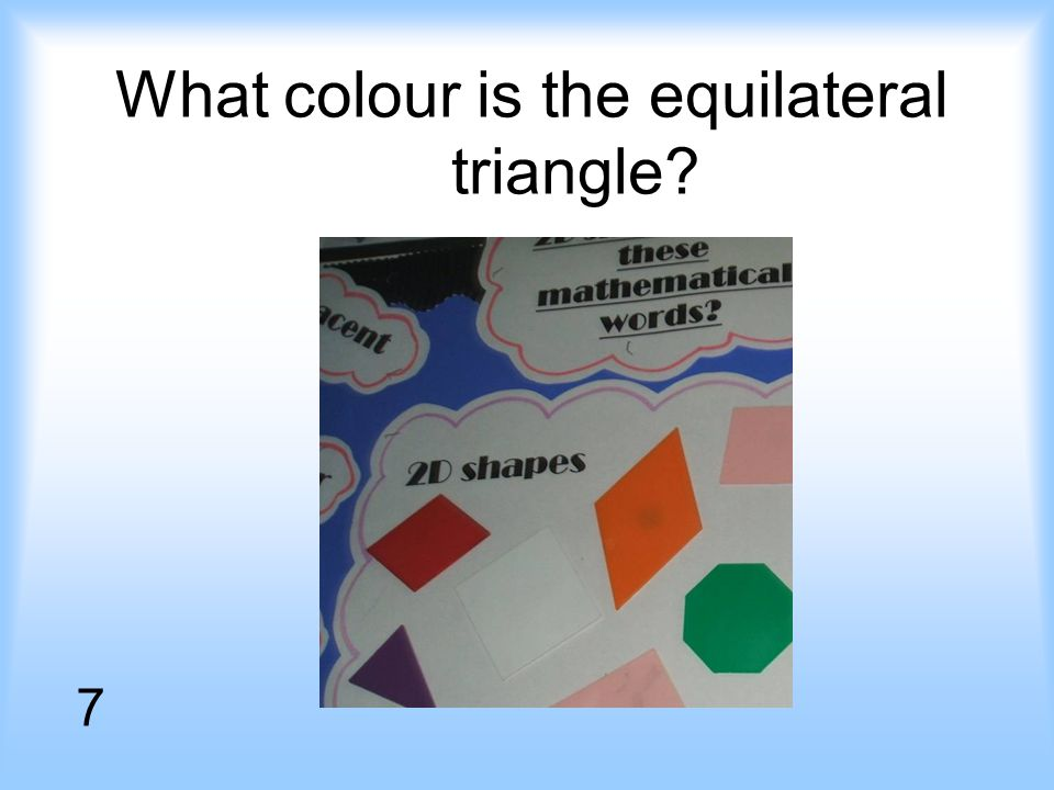 What colour is the equilateral triangle 7