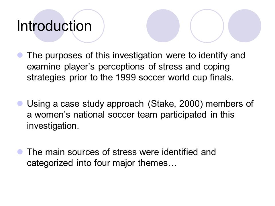Introduction The purposes of this investigation were to identify and examine players perceptions of stress and coping strategies prior to the 1999 soccer world cup finals.