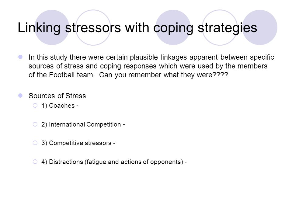 Linking stressors with coping strategies In this study there were certain plausible linkages apparent between specific sources of stress and coping responses which were used by the members of the Football team.
