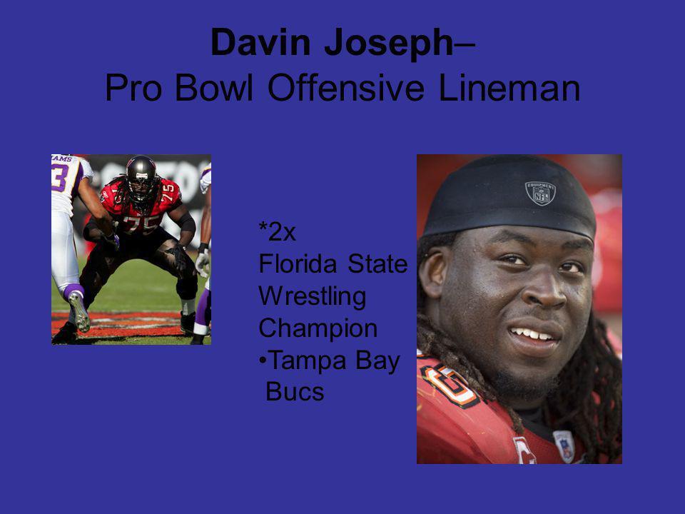 Davin Joseph– Pro Bowl Offensive Lineman *2x Florida State Wrestling Champion Tampa Bay Bucs