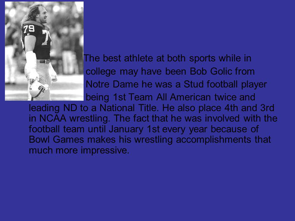 The best athlete at both sports while in college may have been Bob Golic from Notre Dame he was a Stud football player being 1st Team All American twice and leading ND to a National Title.