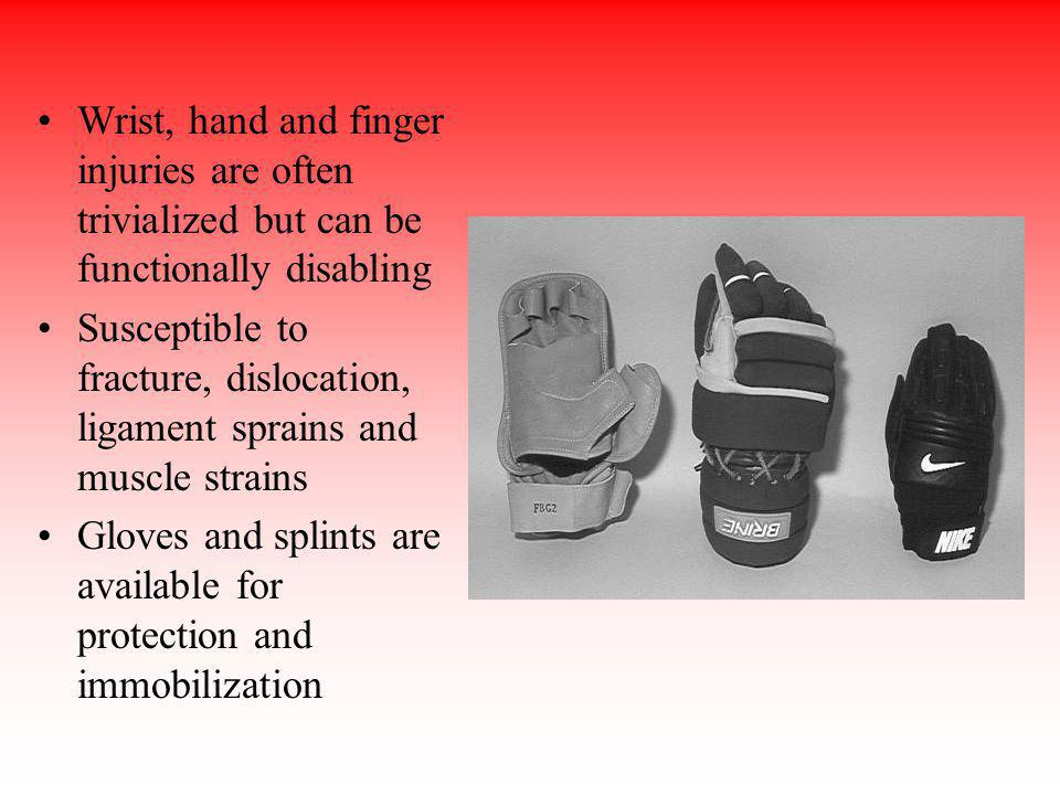 Wrist, hand and finger injuries are often trivialized but can be functionally disabling Susceptible to fracture, dislocation, ligament sprains and mus
