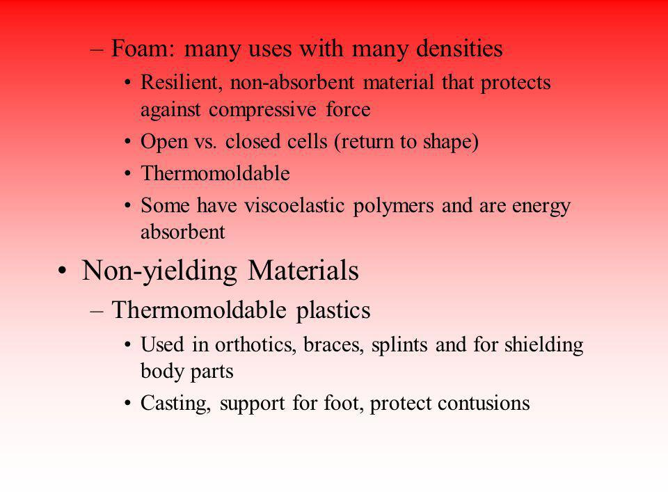 –Foam: many uses with many densities Resilient, non-absorbent material that protects against compressive force Open vs. closed cells (return to shape)