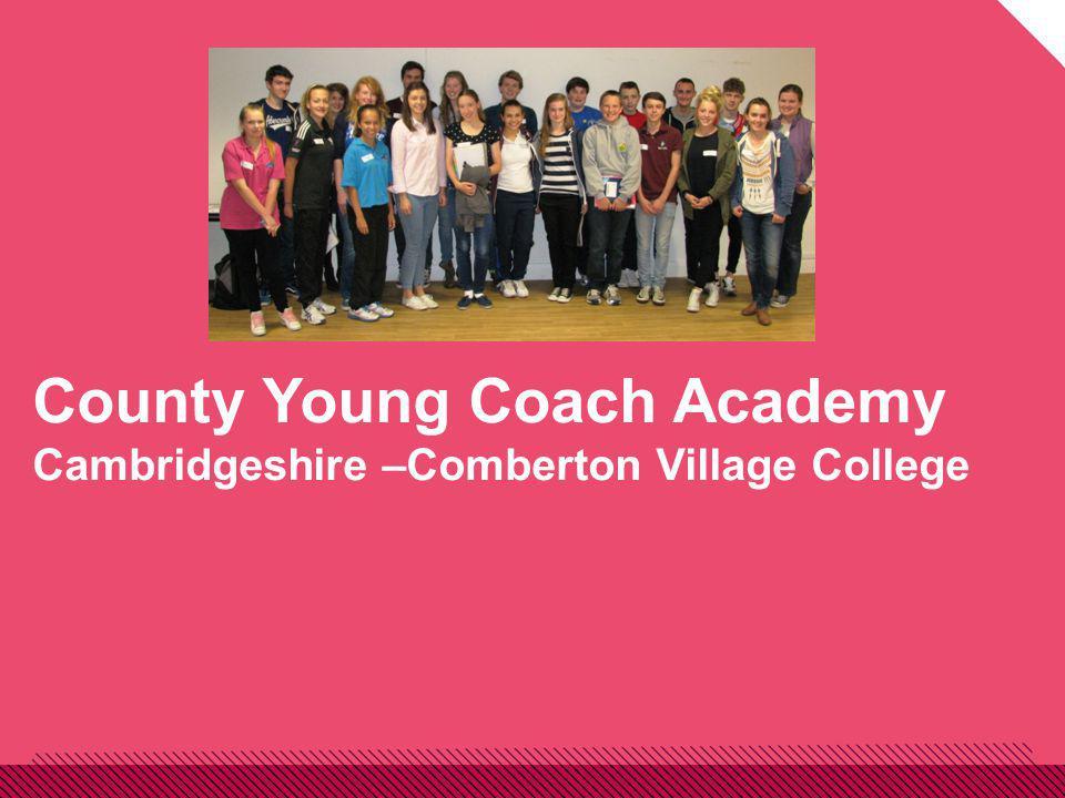 County Young Coach Academy Cambridgeshire –Comberton Village College