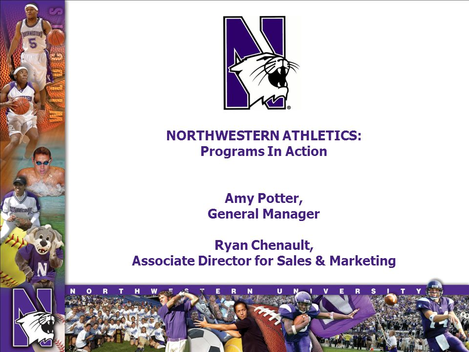 NORTHWESTERN ATHLETICS: Programs In Action Amy Potter, General Manager Ryan Chenault, Associate Director for Sales & Marketing