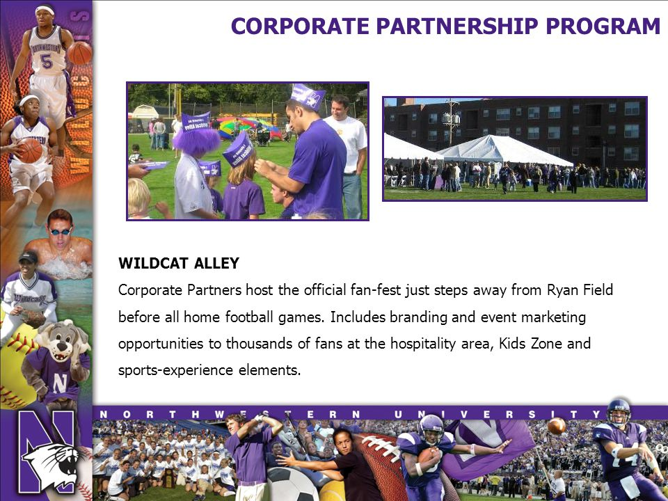 CORPORATE PARTNERSHIP PROGRAM WILDCAT ALLEY Corporate Partners host the official fan-fest just steps away from Ryan Field before all home football games.