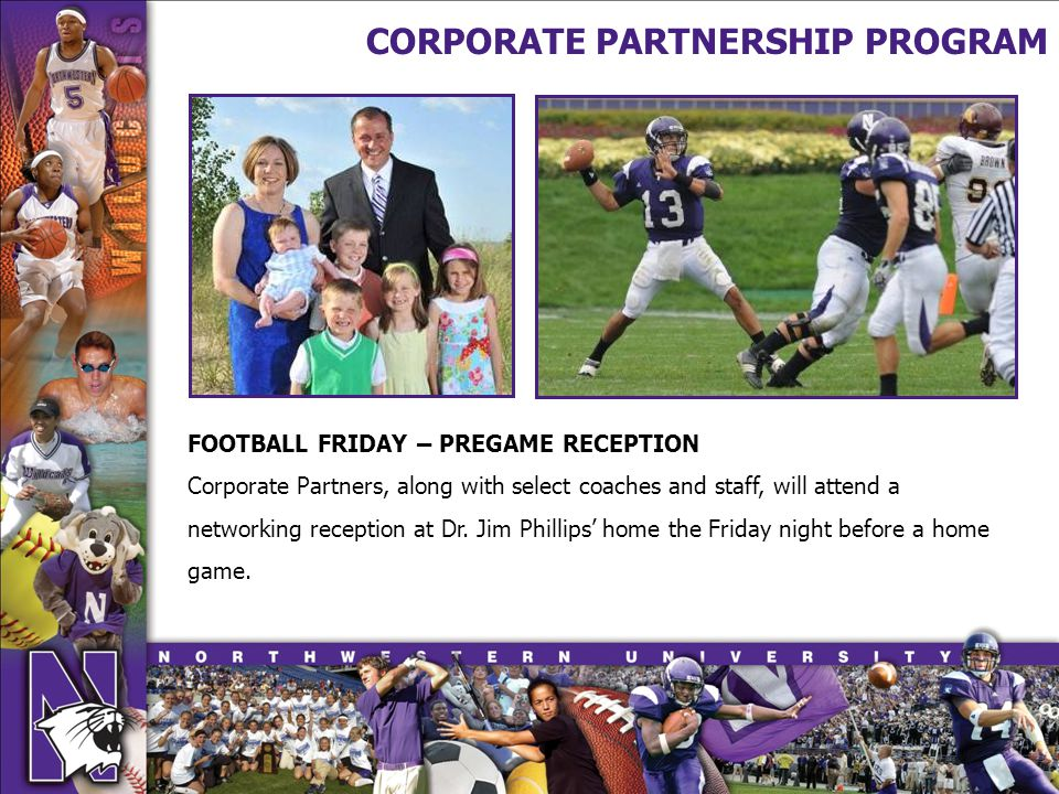 CORPORATE PARTNERSHIP PROGRAM FOOTBALL FRIDAY – PREGAME RECEPTION Corporate Partners, along with select coaches and staff, will attend a networking reception at Dr.