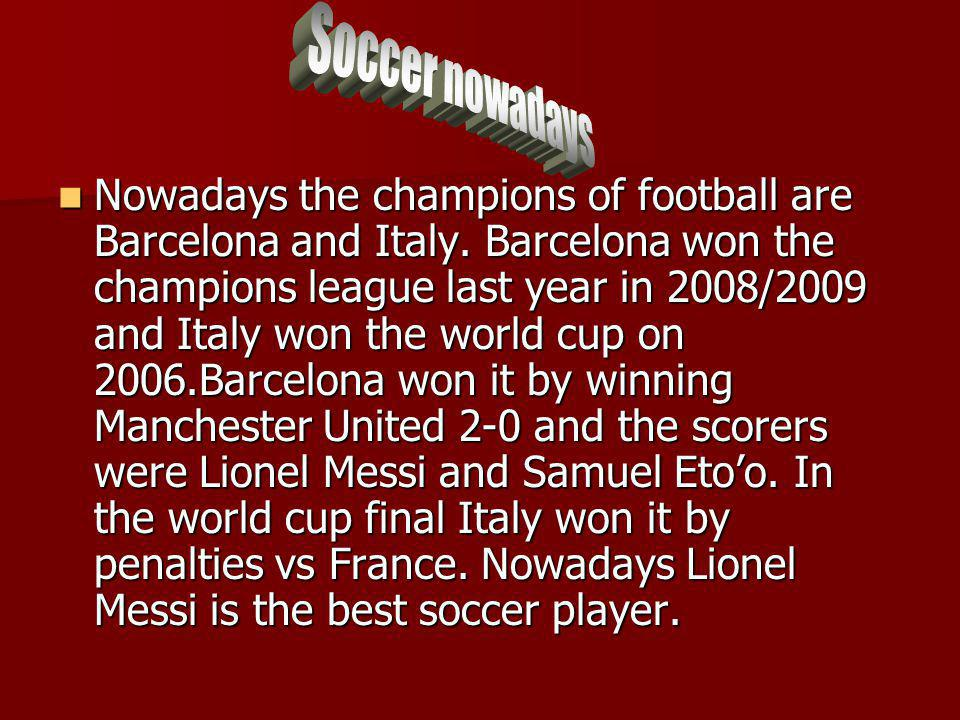 Nowadays the champions of football are Barcelona and Italy.
