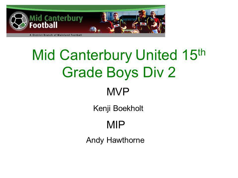 Mid Canterbury United 15 th Grade Boys Div 2 MVP Kenji Boekholt MIP Andy Hawthorne