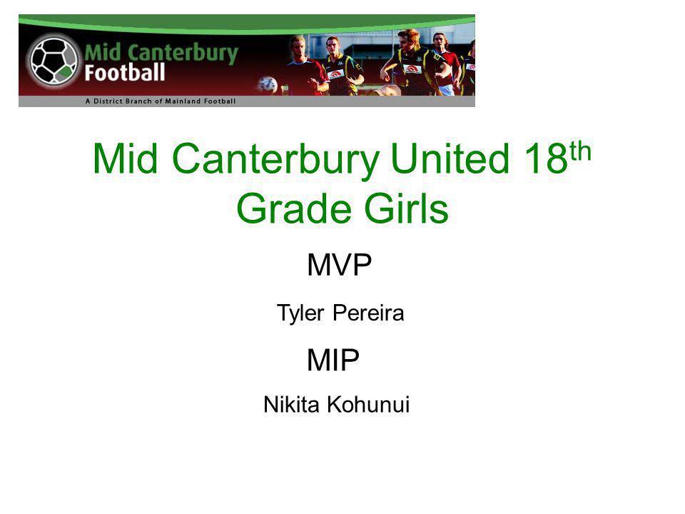 Mid Canterbury United 18 th Grade Girls MVP Tyler Pereira MIP Nikita Kohunui