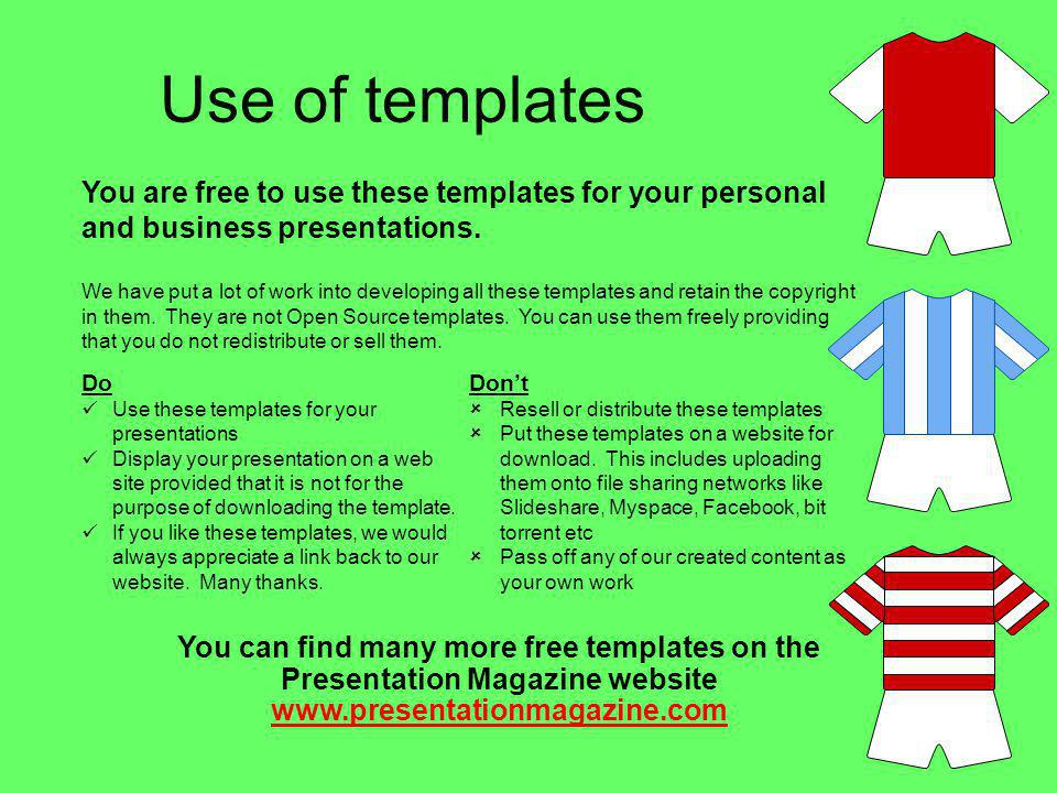 Use of templates You are free to use these templates for your personal and business presentations. Do Use these templates for your presentations Displ