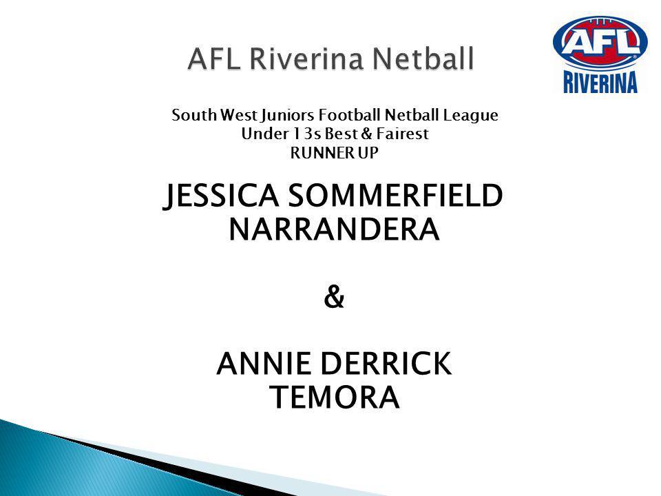 South West Juniors Football Netball League Under 13s Best & Fairest RUNNER UP JESSICA SOMMERFIELD NARRANDERA & ANNIE DERRICK TEMORA AFL Riverina Netba