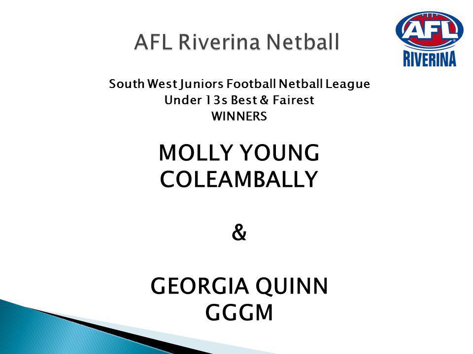 South West Juniors Football Netball League Under 13s Best & Fairest WINNERS MOLLY YOUNG COLEAMBALLY & GEORGIA QUINN GGGM AFL Riverina Netball