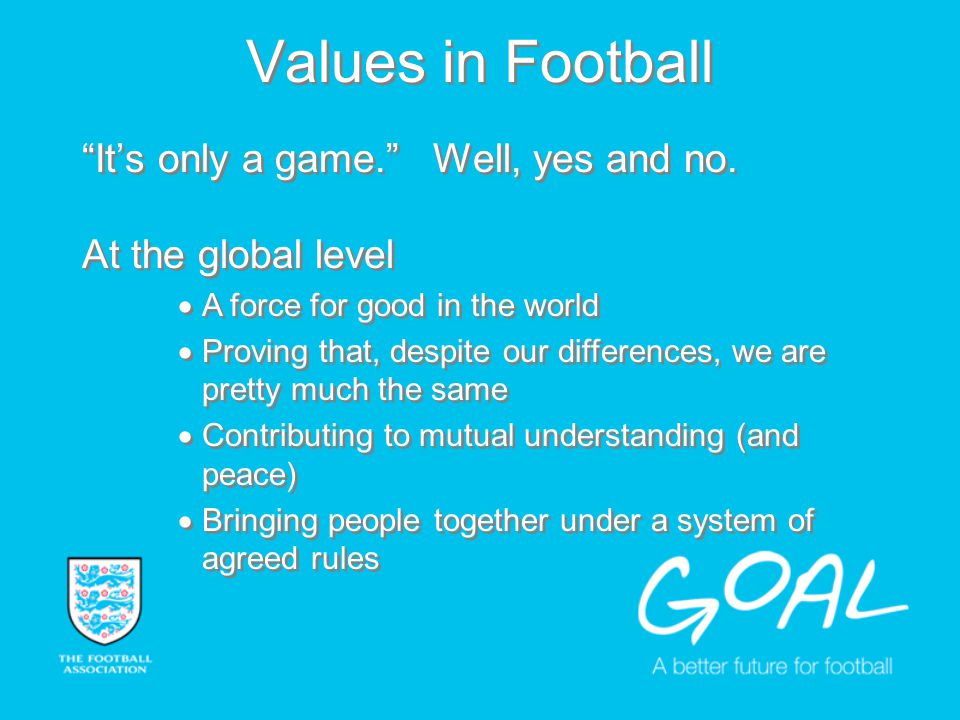 Values in Football Its only a game. Well, yes and no.