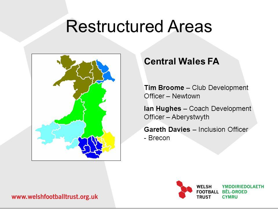 Restructured Areas Central Wales FA Tim Broome – Club Development Officer – Newtown Ian Hughes – Coach Development Officer – Aberystwyth Gareth Davies