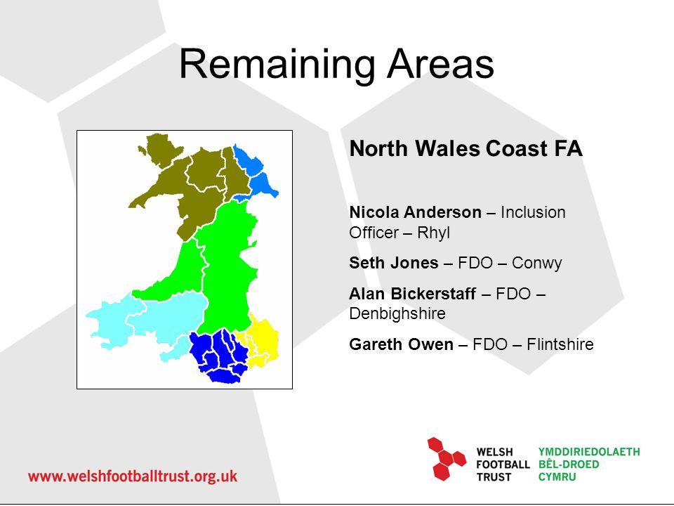 Remaining Areas North Wales Coast FA Nicola Anderson – Inclusion Officer – Rhyl Seth Jones – FDO – Conwy Alan Bickerstaff – FDO – Denbighshire Gareth