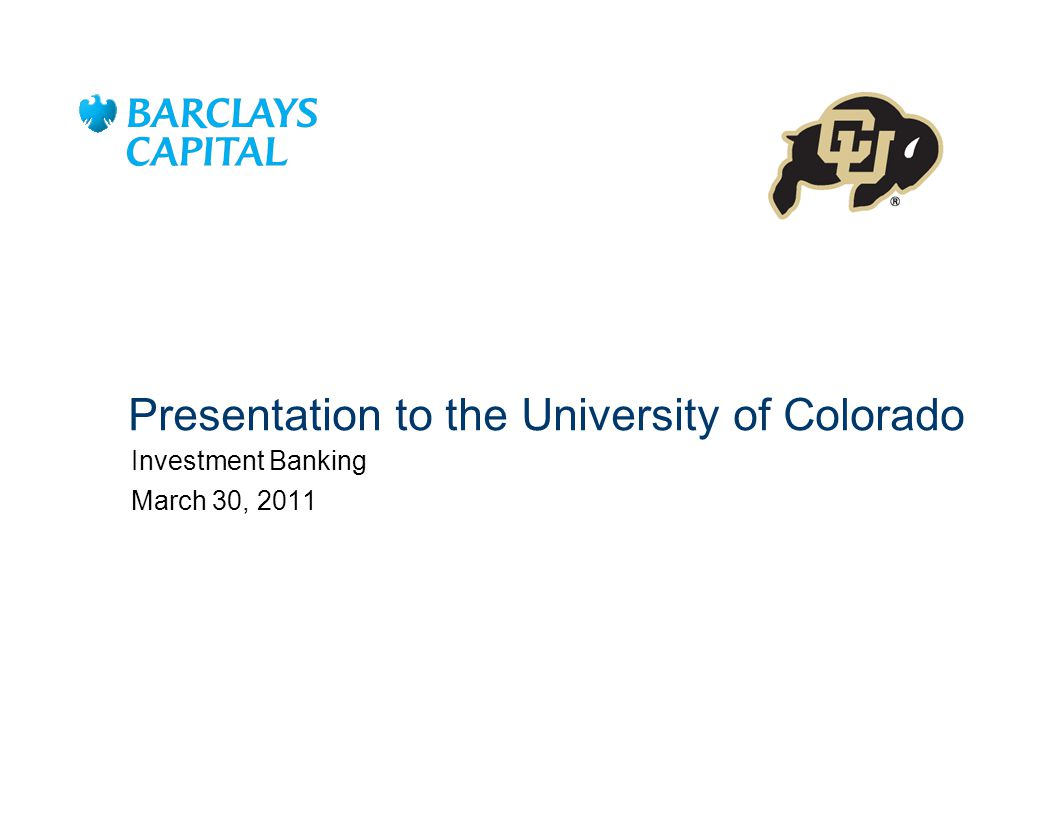 Presentation to the University of Colorado Investment Banking March 30, 2011