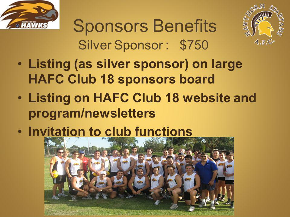 Sponsors Benefits Silver Sponsor : $750 Listing (as silver sponsor) on large HAFC Club 18 sponsors board Listing on HAFC Club 18 website and program/newsletters Invitation to club functions