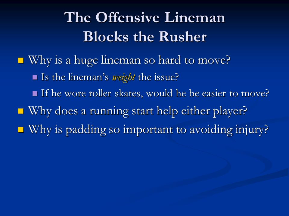 The Offensive Lineman Blocks the Rusher Why is a huge lineman so hard to move.