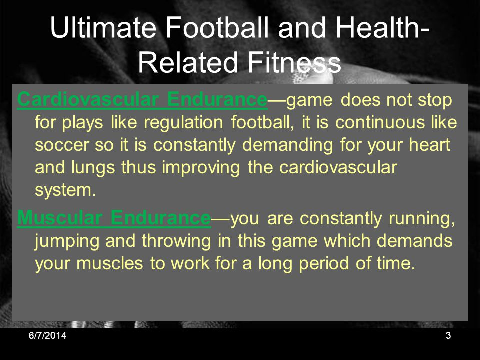 Ultimate Football and Health- Related Fitness Cardiovascular Endurance game does not stop for plays like regulation football, it is continuous like so