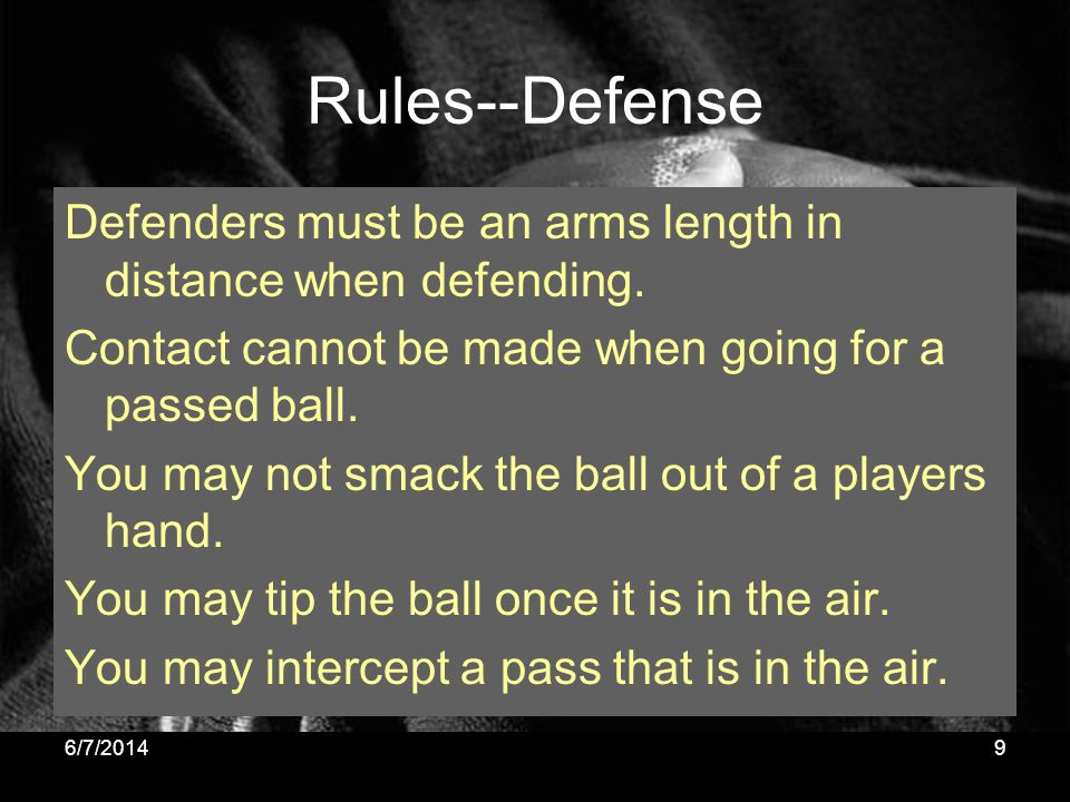 Rules--Defense Defenders must be an arms length in distance when defending. Contact cannot be made when going for a passed ball. You may not smack the