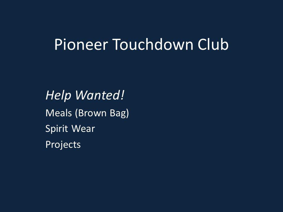 Pioneer Touchdown Club Help Wanted! Meals (Brown Bag) Spirit Wear Projects