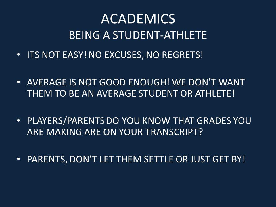 ACADEMICS BEING A STUDENT-ATHLETE ITS NOT EASY! NO EXCUSES, NO REGRETS! AVERAGE IS NOT GOOD ENOUGH! WE DONT WANT THEM TO BE AN AVERAGE STUDENT OR ATHL