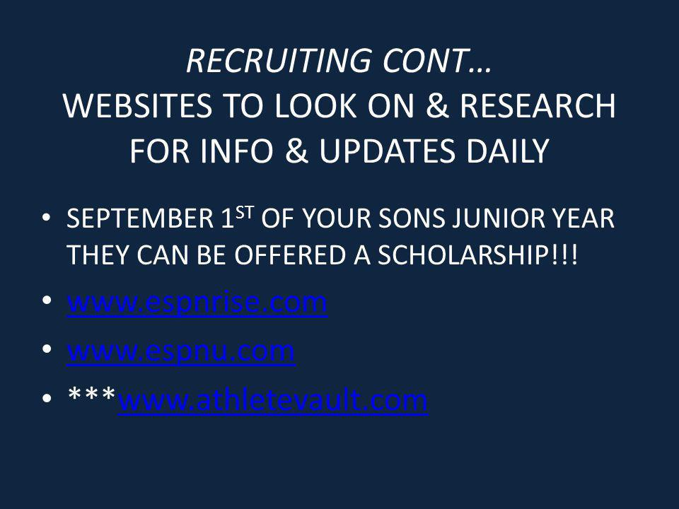 RECRUITING CONT… WEBSITES TO LOOK ON & RESEARCH FOR INFO & UPDATES DAILY SEPTEMBER 1 ST OF YOUR SONS JUNIOR YEAR THEY CAN BE OFFERED A SCHOLARSHIP!!!