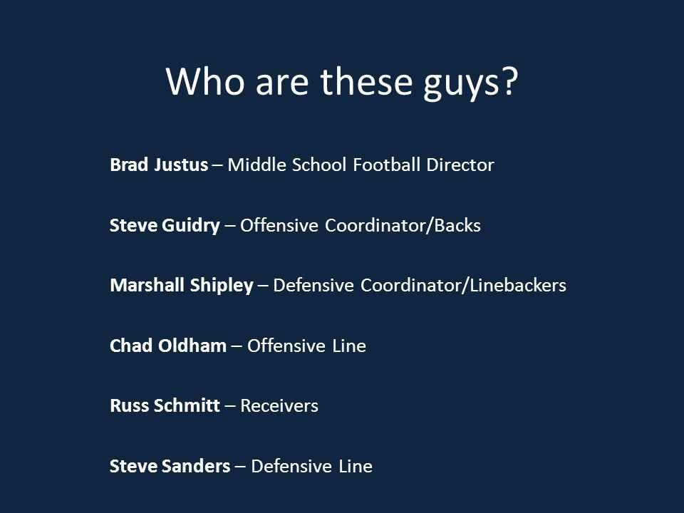 Who are these guys? Brad Justus – Middle School Football Director Steve Guidry – Offensive Coordinator/Backs Marshall Shipley – Defensive Coordinator/