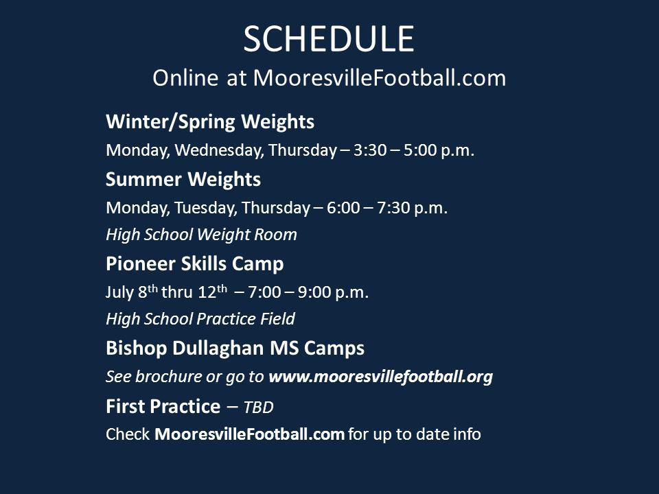 SCHEDULE Online at MooresvilleFootball.com Winter/Spring Weights Monday, Wednesday, Thursday – 3:30 – 5:00 p.m. Summer Weights Monday, Tuesday, Thursd