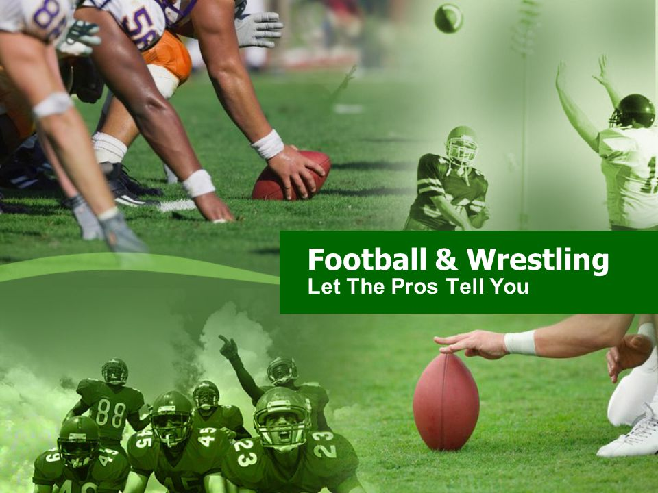 Football & Wrestling Let The Pros Tell You
