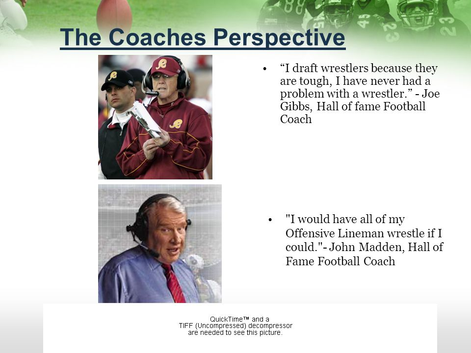 The Coaches Perspective I draft wrestlers because they are tough, I have never had a problem with a wrestler.