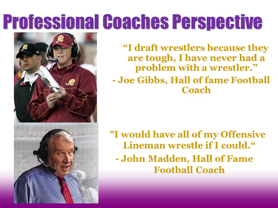 Professional Coaches Perspective I draft wrestlers because they are tough, I have never had a problem with a wrestler.
