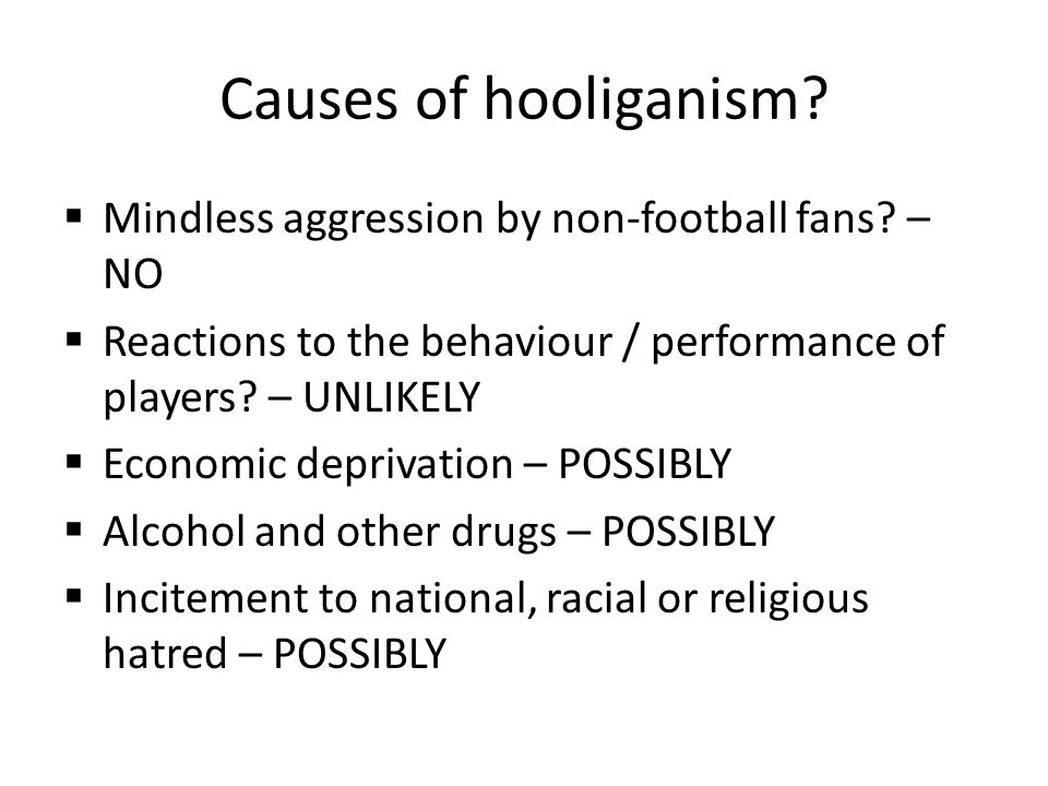 Causes of hooliganism.Mindless aggression by non-football fans.