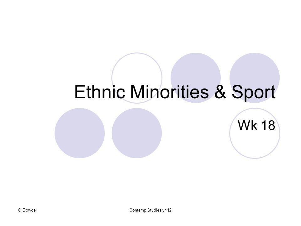 G DowdellContemp Studies yr 12 Ethnic Minorities & Sport Wk 18