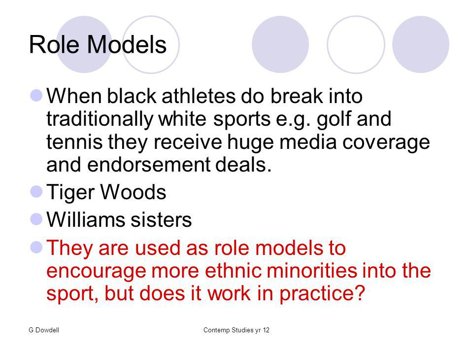 G DowdellContemp Studies yr 12 Role Models When black athletes do break into traditionally white sports e.g.
