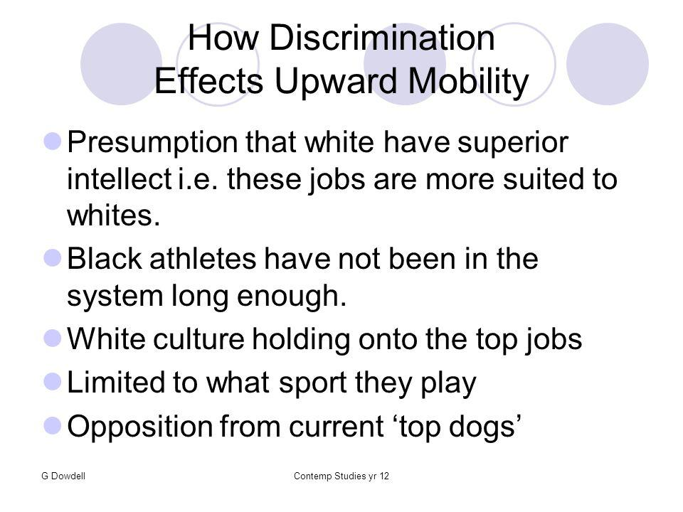 G DowdellContemp Studies yr 12 How Discrimination Effects Upward Mobility Presumption that white have superior intellect i.e.