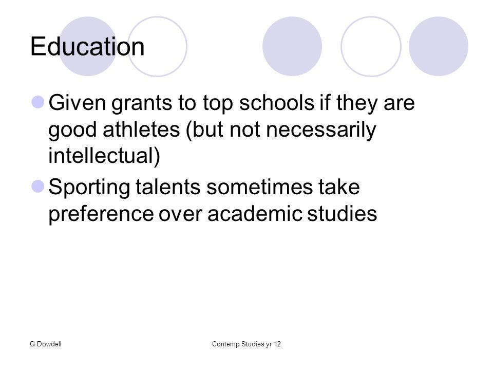 G DowdellContemp Studies yr 12 Education Given grants to top schools if they are good athletes (but not necessarily intellectual) Sporting talents sometimes take preference over academic studies
