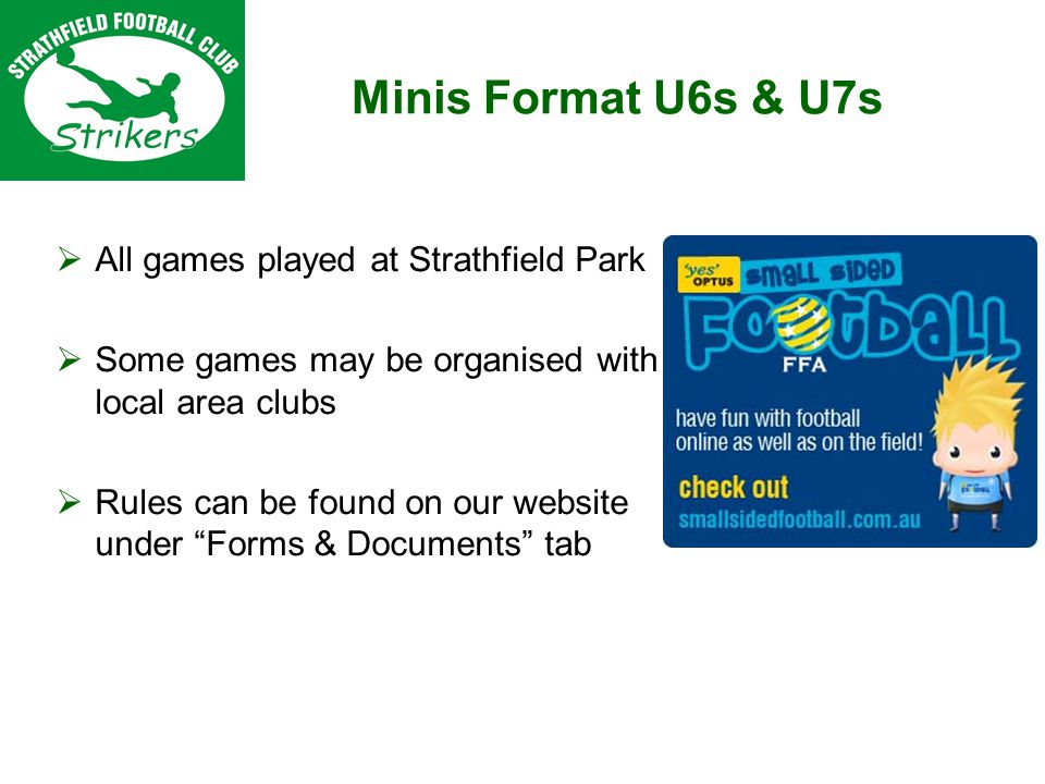 Minis Format U6s & U7s All games played at Strathfield Park Some games may be organised with local area clubs Rules can be found on our website under Forms & Documents tab
