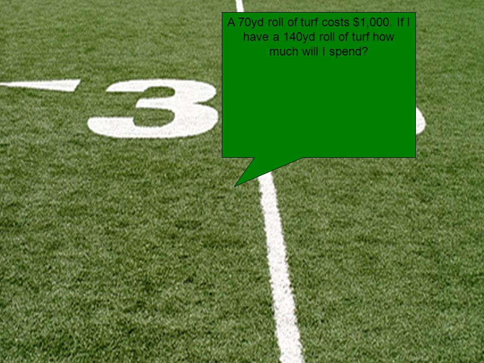 A 70yd roll of turf costs $1,000. If I have a 140yd roll of turf how much will I spend