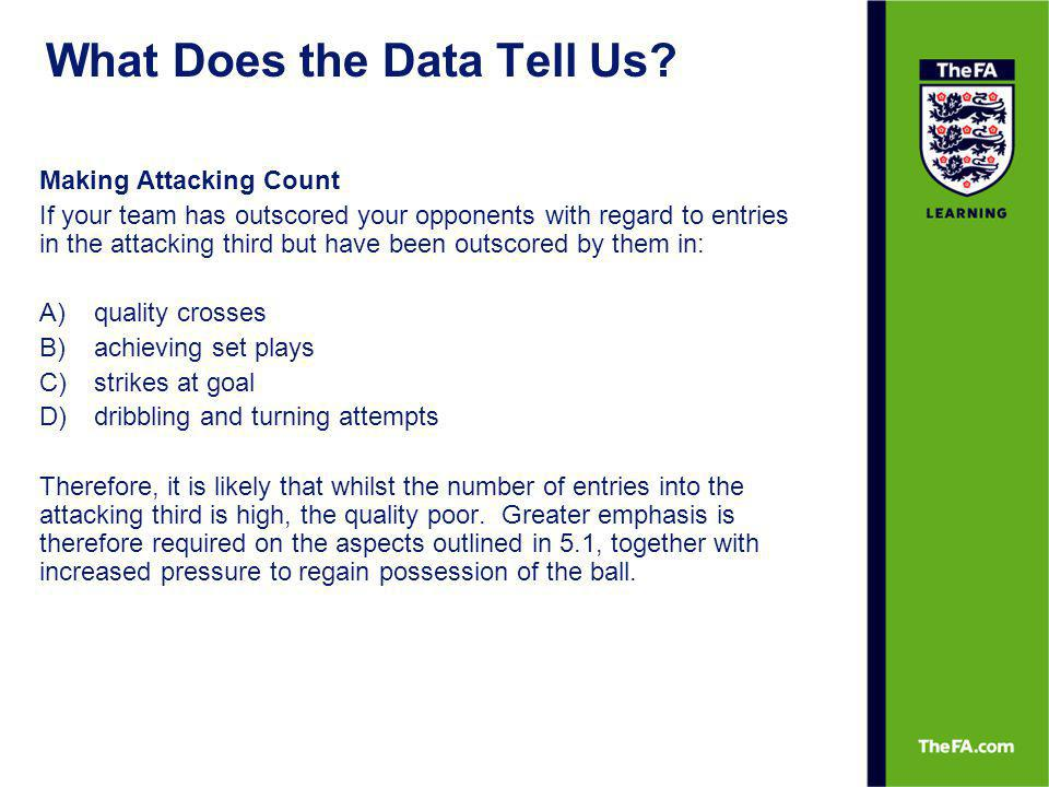What Does the Data Tell Us? Making Attacking Count If your team has outscored your opponents with regard to entries in the attacking third but have be