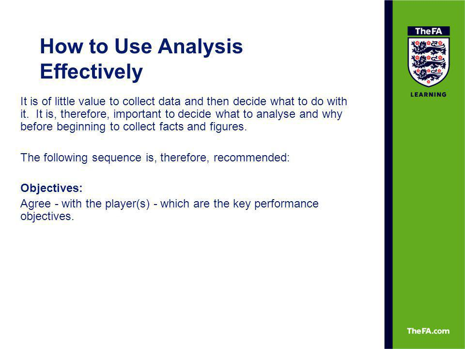 How to Use Analysis Effectively Outcome: Agree - with the player(s) - a measurable performance outcome to reflect progress towards the achievement of the objective(s).