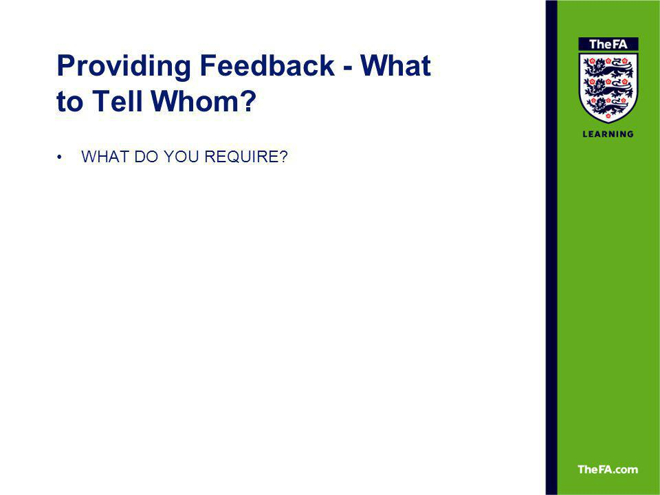 Providing Feedback - What to Tell Whom? WHAT DO YOU REQUIRE?