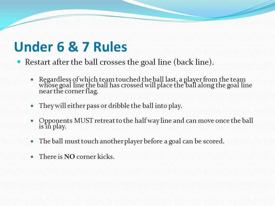 Under 6 & 7 Rules All free kicks in U6 & U7 are indirect free kicks.