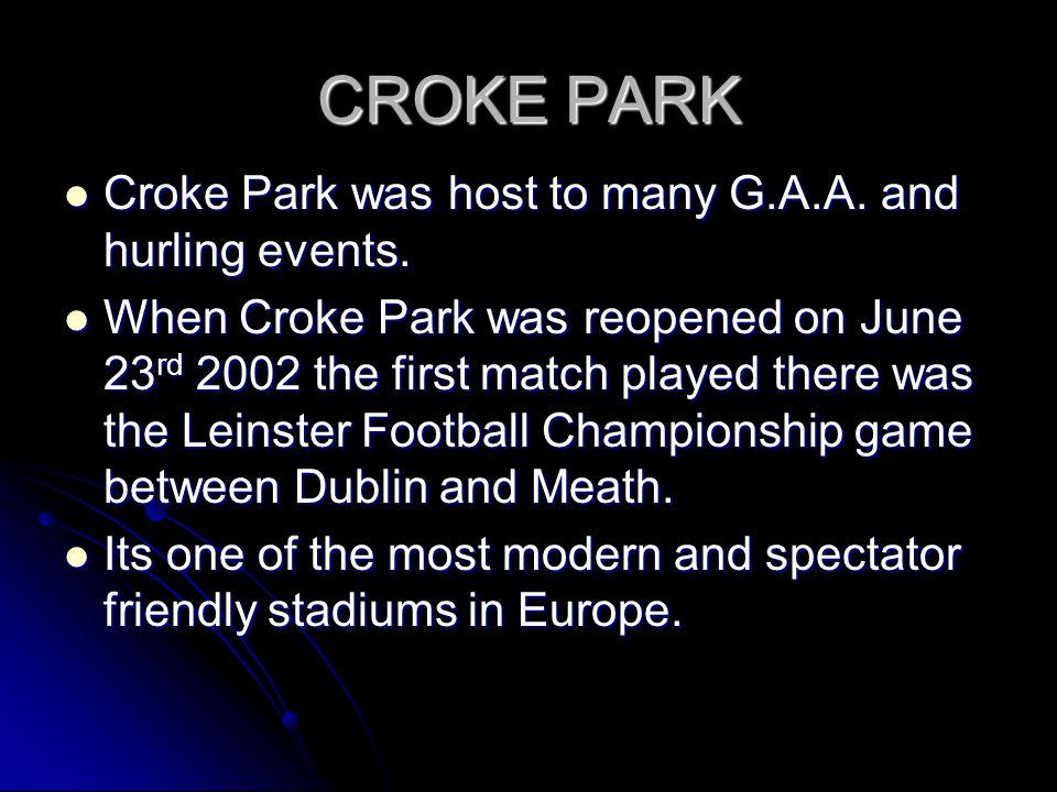 CROKE PARK Croke Park was host to many G.A.A. and hurling events. Croke Park was host to many G.A.A. and hurling events. When Croke Park was reopened