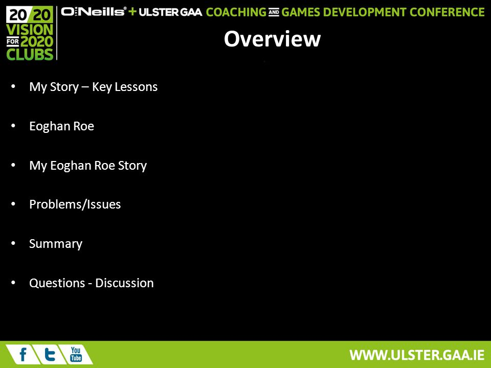 Overview My Story – Key Lessons Eoghan Roe My Eoghan Roe Story Problems/Issues Summary Questions - Discussion