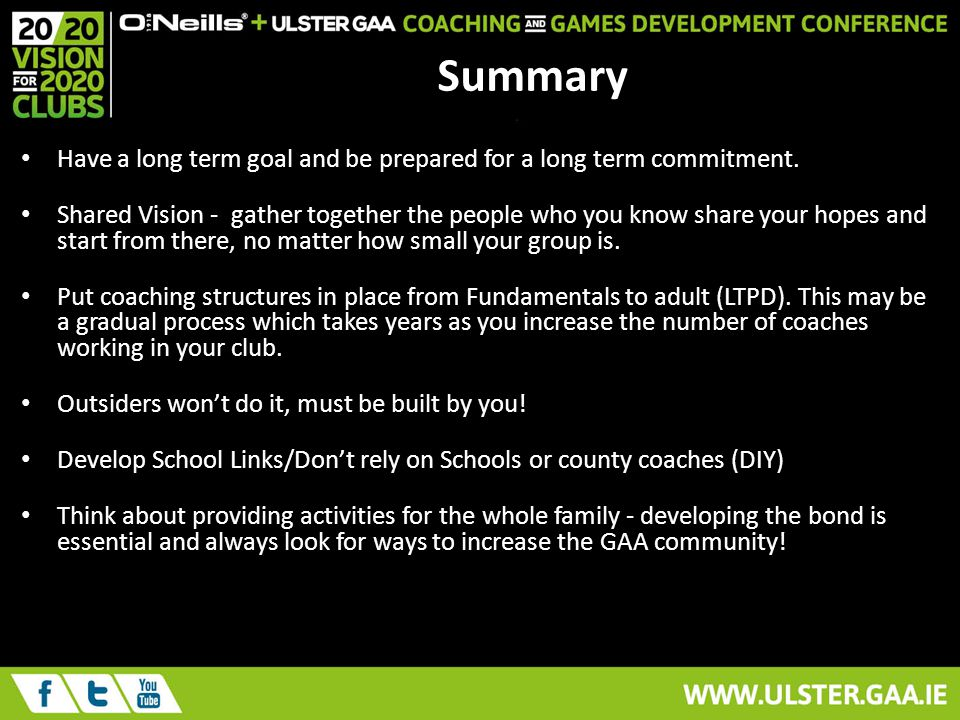 Summary Have a long term goal and be prepared for a long term commitment.