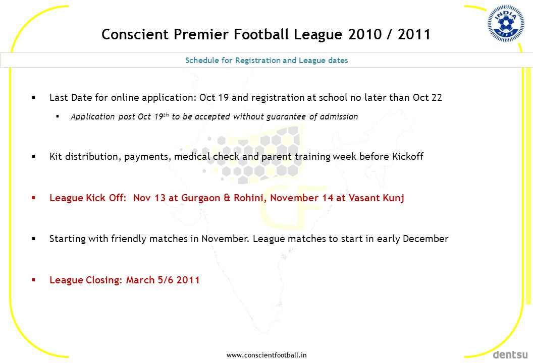 www.conscientfootball.in Conscient Premier Football League 2010 / 2011 Last Date for online application: Oct 19 and registration at school no later th