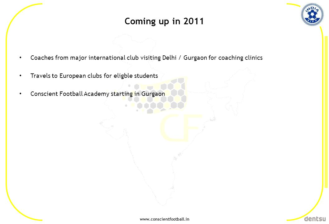 www.conscientfootball.in Coming up in 2011 Coaches from major international club visiting Delhi / Gurgaon for coaching clinics Travels to European clu